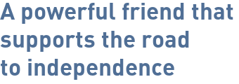 A powerful friend that supports the road to independence